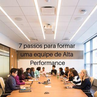 Episódio 9 - 7 passos para formar uma equipe de Alta Performance