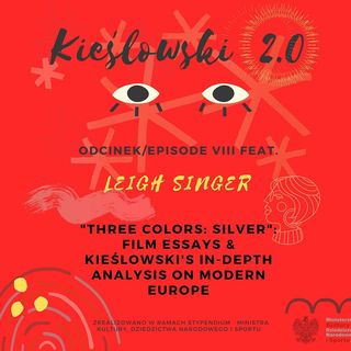 Podcast Kieślowski 2.0, odc. 8 - Leigh Singer [ENG]