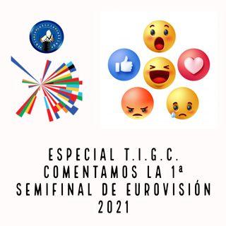 Especial T.I.G.C. Comentamos la 1ª semifinal de Eurovisión 2021