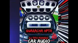 CAR AUDIO 2020 GUARACHA HPTA BASS EXTREMO DJ TITO PIZARRO