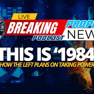 NTEB PROPHECY NEWS PODCAST: What We Are Now Seeing Is An Attempt By The Radical Left To Erase History As George Orwell Warned About In 1984