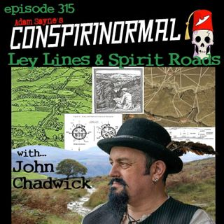 Conspirinormal Episode 315- John Chadwick (Ley Lines and Spirit Roads)