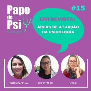 #15 Papo de Psi Entrevista: Áreas de atuação da psicologia