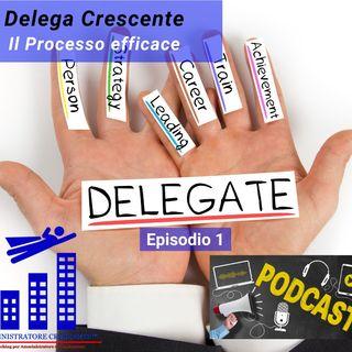 Delega Crescente: il processo efficace - Episodio 1 - Introduzione
