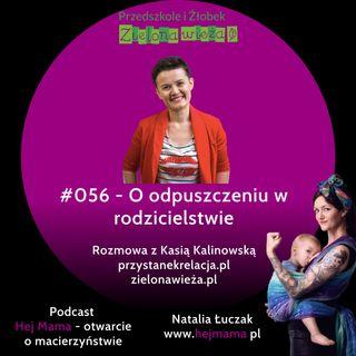 #056 - o odpuszczeniu w rodzicielstwie - rozmowa z Katarzyną Kalinowską