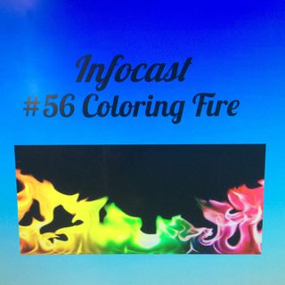 Infocast #56 Coloring Fire