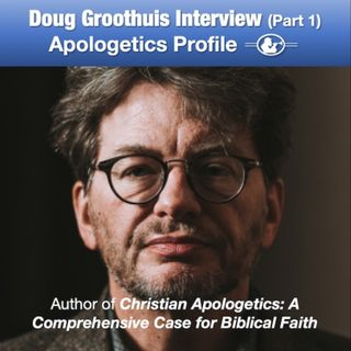 """29 Interview with Doug Groothuis, author of """"Christian Apologetics"""" (Part 1)"""