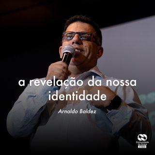 A revelação da nossa identidade // Arnaldo Baldez
