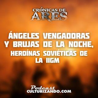 E14 • Ángeles Vengadoras y Brujas de la Noche, heroínas soviéticas de la IIGM • Historia Bélica • Culturizando