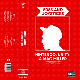 Episode 15: Nintendo, Unity and Mac Miller