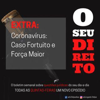 CORONAVÍRUS - Caso Fortuito e Força Maior