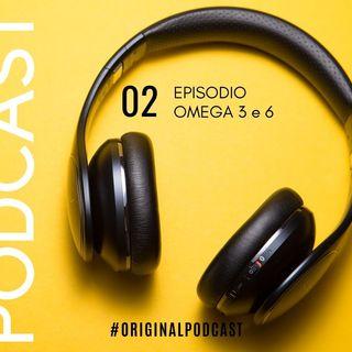 Episodio 02 Serie Integratori - Omega 3 e 6