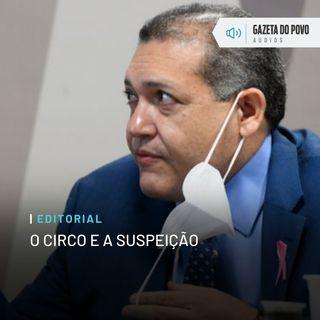 Editorial: O circo e a suspeição