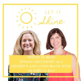 Episode 59: Being Human, Discomfort As A Necessity And Living Brave With Dr Rebecca Ray