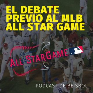 Podcast de Baseball El debate previo al MLB All Star Game