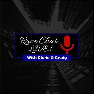Race Chat Live With Chris and Craig