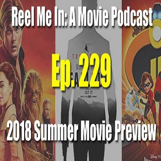 Ep. 229: 2018 Summer Movie Preview