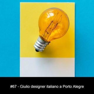 #67 - Giulio designer italiano a Porto Alegre