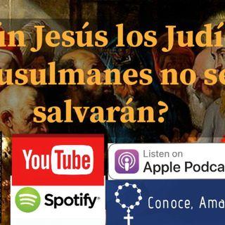 Episodio 44: ¿Según Jesus los judíos y los musulmanes no se salvarán?