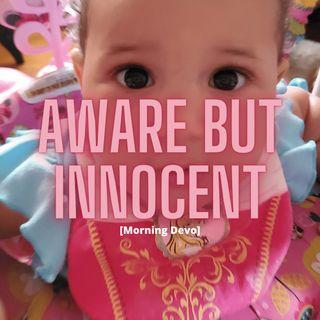 Aware but Innocent [Morning Devo]