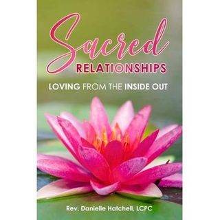 Sacred Relationships - Loving from the Inside Out with Rev. Danielle Hatchell
