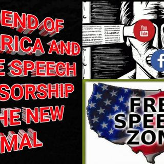 THE END OF AMERICA AND FREE SPEECH CENSORSHIP IS THE NEW NORMAL