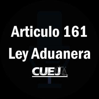 Articulo 161 Ley Aduanera México