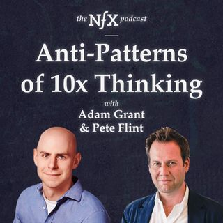 Adam Grant on Anti-Patterns of 10x Thinking with Pete Flint