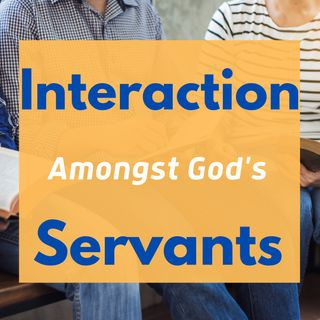 Interaction Amongst God's Servant