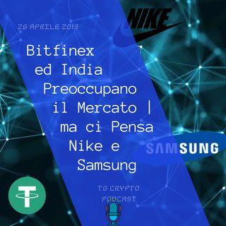 Bitfinex ed India Preoccupano il Mercato ma ci Pensa Nike e Samsung  TG Crypto PODCAST 26-04
