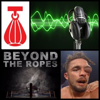 Beyond The Ropes Podcast: EP 128 - 13 - 08 - 19 Part 2