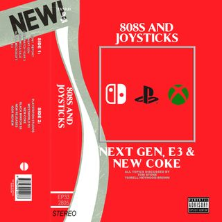 Episode 33: Next Gen, E3 and New Coke