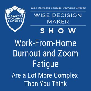 #40: Work-From-Home Burnout and Zoom Fatigue is a Lot More Complex Than You Think