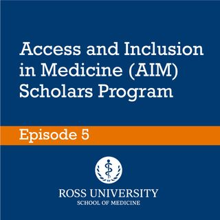 Episode 5 - Access and Inclusion in Medicine (AIM) Scholars Program