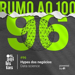 #96 Hypes dos negócios: Data Science