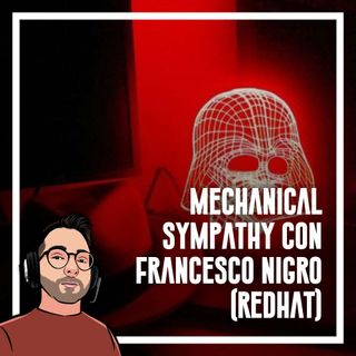 Ep.59 - Mechanical Sympathy con Francesco Nigro (redhat)