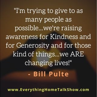 I'm Trying To Give To As Many People As Possible...Changing Lives! - BILL PULTE