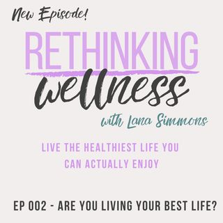 Ep 002 Are You Living Your Best Life?