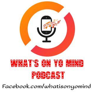 What's On Yo Mind Ep. 1