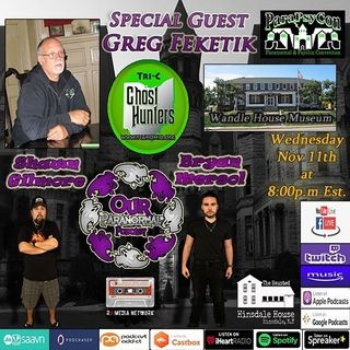 Our Paranormal Podcast w/ Special Guest Greg Feketik