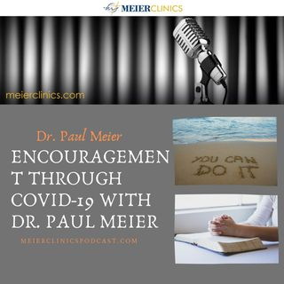 Encouragement through Covid-19 with Dr. Paul Meier