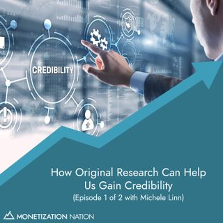 130. How Original Research Can Help Us Gain Credibility