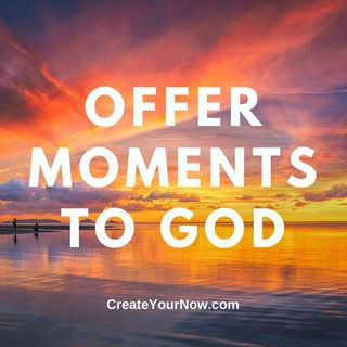 2256 Offer Moments to God