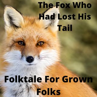 FFGF - The Fox Who Had Lost His Tail