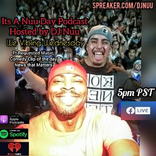 Its a Nuu Day Podcast WE VIBING WEDNESDAYS