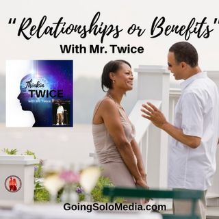 """Relationships or Benefits"""