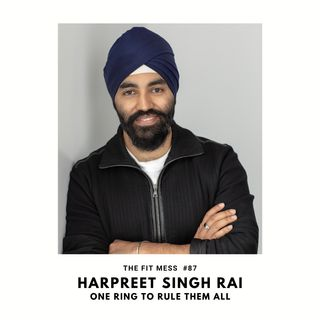 The One Ring to Rule Them All. How to Reach Your Fitness Goals and Look Good Doing it with Harpreet Singh Rai