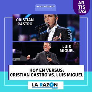 Versus hoy: Cristian Castro vs. Luis Miguel