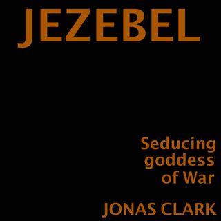Jezebel by Jonas Clark [12 Mins]