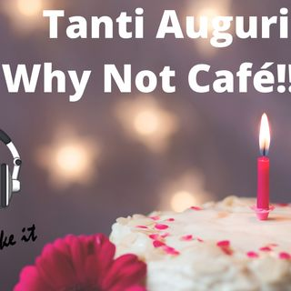 Ep.131 - Buon compleanno Why Not Café!!!!